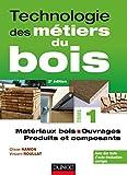 Technologie des métiers du bois - Tome 1 - Matériaux bois - Ouvrages - Produits et composants - 2ed - Matériaux bois - Ouvrages - Produits et composants