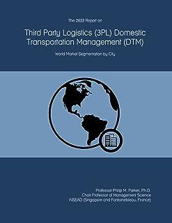 The 2022 Report on Third Party Logistics (3PL) Domestic Transportation Management (DTM): World Market Segmentation by City