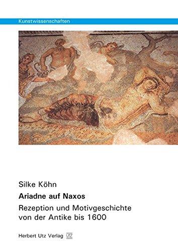 Ariadne auf Naxos: Rezeption und Motivgeschichte von der Antike bis 1600 (Kunstwissenschaften)