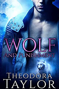 Wolf and Punishment (Alpha Kings, Book 2): 50 Loving States, Wyoming (The Alaska Princesses 1) by [Theodora Taylor]