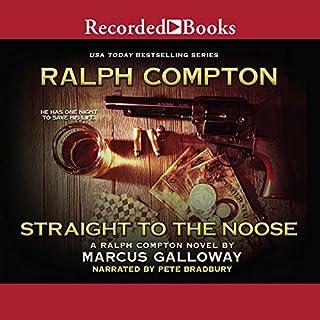 Ralph Compton Straight to the Noose                   Auteur(s):                                                                                                                                 Marcus Galloway,                                                                                        Ralph Compton                               Narrateur(s):                                                                                                                                 Pete Bradbury                      Durée: 7 h et 32 min     Pas de évaluations     Au global 0,0