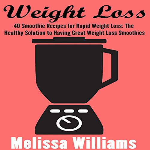 Weight Loss: 40 Smoothie Recipes for Rapid Weight Loss audiobook cover art