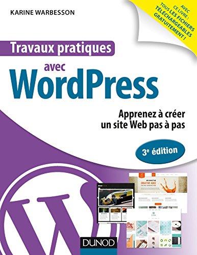 Travaux pratiques avec WordPress - 3e éd. - Apprenez à créer un site Web pas à pas: Apprenez à créer un site Web pas à pas