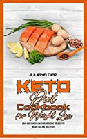 Keto Diet Cookbook for Weight Loss: Easy and Savory Low Carb Ketogenic Recipes For Weight Loss And Healthy Life