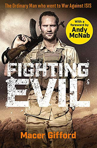 Fighting Evil: The Ordinary Man who went to War Against ISIS