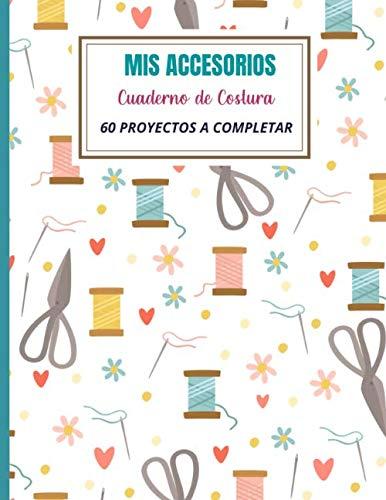 MIS ACCESORIOS:: Cuaderno de Costura   60 proyectos de accesorios a completar para la costurera novata o experimentada. Libro de pedidos del cliente   ...   130 Páginas, Tamaño de 21,59 x 27,94 cm.