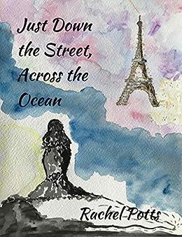 Just Down the Street, Across the Ocean by [Rachel Potts]