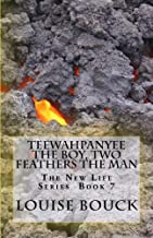 Teewahpanyee The Boy, Two Feathers The Man: The New Life Series Book 7