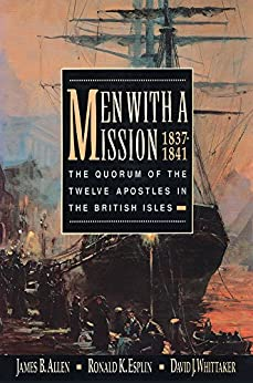 Men with a Mission: The Quorum of the Twelve Apostles in the British Isles, 1837-1841 by [James B. Allen, Ronald K. Esplin, David J. Whittaker]