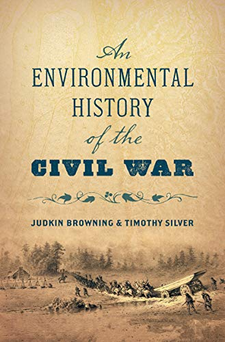 Compare Textbook Prices for An Environmental History of the Civil War Civil War America  ISBN 9781469655383 by Browning, Judkin,Silver, Timothy
