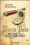 Marco Polo: Bis ans Ende der Welt: Roman von Plaschka, Oliver