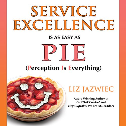 Service Excellence Is as Easy as PIE: Perception Is Everything cover art