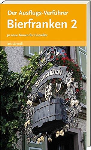 Reiseführer: Der Ausflugs-Verführer Bierfranken 2 - 30 neue Wander- und Radtouren durch Franken mit Einkehrmöglichkeiten (Fränkische Schweiz, Steigerwald, Ansbach, Kulmbach, Oberpfalz)