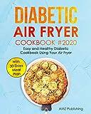 Diabetic Air Fryer Cookbook: Easy and Healthy Diabetic Cookbook Using Your Air Fryer with 30-Days Meal Plan: Healthy And Delicious Diabetic Air Fryer Recipes ... People with Diabetes (Diabetic Cookbooks)