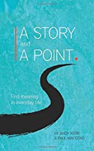 A Story and A Point: Finding Meaning in Everyday Life