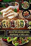 RECETAS MEXICANAS RÁPIDASY FÁCILES: RECETAS MEXICANAS MAS POPULARES Y SABROSAS PARA HACER EN POCOS MINUTOS