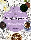 La gua completa de los Adaptgenos. Desde la Ashwaghanda a la Rodiola, plantas...