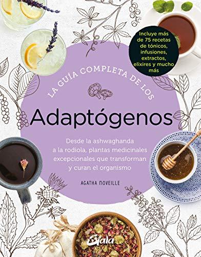 La guía completa de los Adaptógenos. Desde la Ashwaghanda a la Rodiola,...