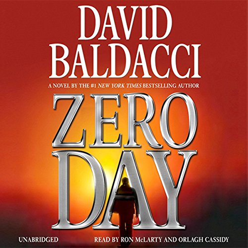 Zero Day                   By:                                                                                                                                 David Baldacci                               Narrated by:                                                                                                                                 Ron McLarty,                                                                                        Orlagh Cassidy                      Length: 13 hrs and 7 mins     10,511 ratings     Overall 4.4