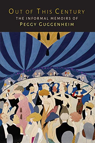 Guggenheim, P: Out of This Century: The Informal Memoirs of Peggy Guggenheim