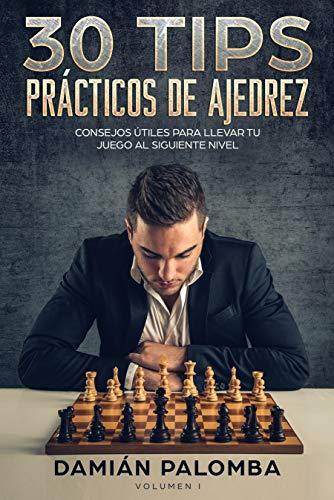 30 Tips Prácticos de Ajedrez: Consejos útiles para llevar tu juego al siguiente nivel eBook: Palomba, Damián: Amazon.es: Tienda Kindle