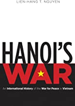 Hanoi's War: An International History of the War for Peace in Vietnam (The New Cold War History)