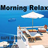 Morning Relax ~Chill Out Cafe Music~