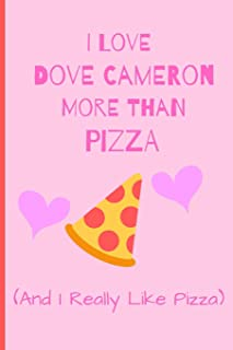 I Love Dove Cameron More Than Pizza ( And I Really Like Pizza): Fan Novelty Notebook / Journal / Gift / Diary 120 Lined Pages (6