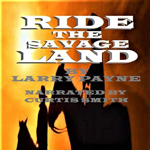 Ride the Savage Land Audiobook By Larry Payne, Two Gun Publishing cover art
