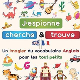 J'espionne, cherche & trouve : un imagier du vocabulaire Anglais pour les tout-petits: J'espionne tout de A à Z est un livre de jeu amusant pour les enfants entre 2 et 5 ans