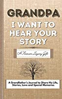 Grandpa, I Want To Hear Your Story: A Fathers Journal To Share His Life, Stories, Love And Special Memories