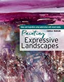 Painting Expressive Landscapes: Ideas and inspiration using watercolour with mixed media (English Edition)