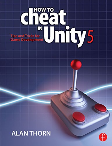 How to Cheat in Unity 5: Tips and Tricks for Game Development (English Edition)