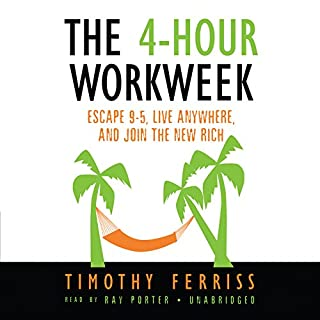 The 4-Hour Workweek: Escape 9-5, Live Anywhere, and Join the New Rich                   By:                                                                                                                                 Timothy Ferriss                               Narrated by:                                                                                                                                 Ray Porter                      Length: 8 hrs and 19 mins     4,217 ratings     Overall 4.0