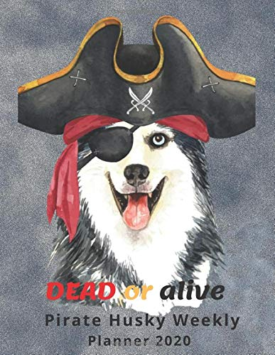 Dead Or Alive  Pirate Husky Weekly Planner 2020: Week On Two Pages Note Sun - Sat For Habits Goals To Do & Contact Volume 7
