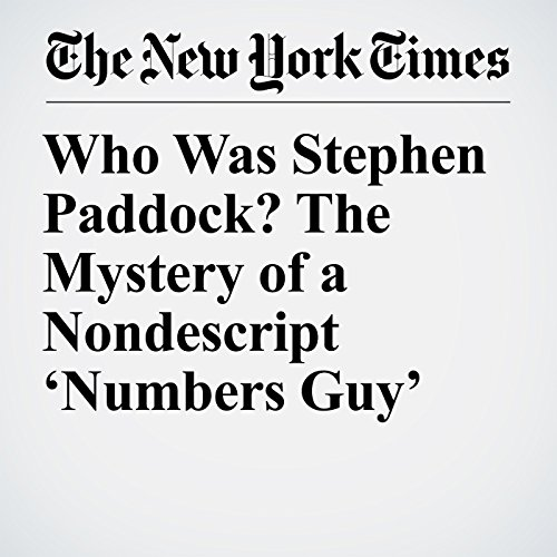 Who Was Stephen Paddock? The Mystery of a Nondescript 'Numbers Guy' copertina