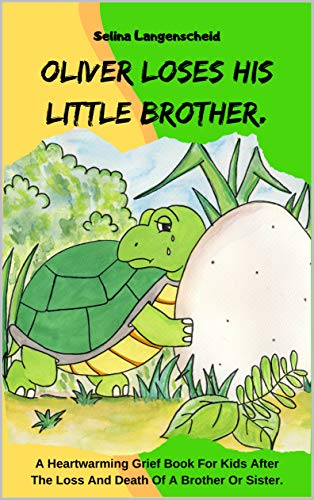 Oliver Loses His Little Brother: A Heartwarming Grief Book For Kids After The Loss And Death Of A Brother Or Sister.