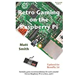 Retro Gaming on the Raspberry Pi: The Essential Guide Updated for RetroPie 3.6