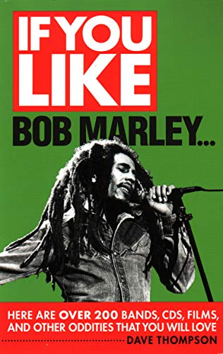 If You Like Bob Marley...: Here Are Over 200 Bands, Cds, Films, and Other Oddities That You Will Love
