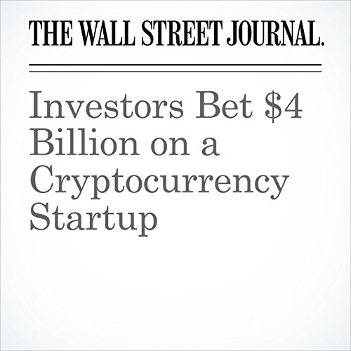 Investors Bet $4 Billion on a Cryptocurrency Startup copertina