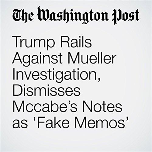 Trump Rails Against Mueller Investigation, Dismisses Mccabe's Notes as 'Fake Memos' copertina