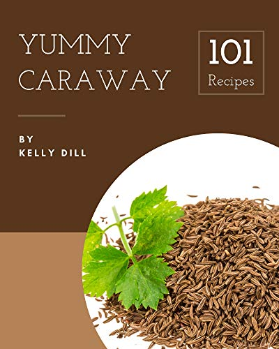 101 Yummy Caraway Recipes: Save Your Cooking Moments with Yummy Caraway Cookbook! (English Edition)