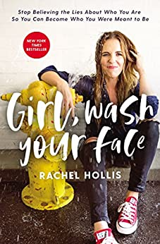 Girl, Wash Your Face: Stop Believing the Lies About Who You Are so You Can Become Who You Were Meant to Be (Girl, Wash Your Face Series) by [Rachel Hollis]
