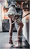 Sex Begins in the Kitchen: A Marriage Manual for Men