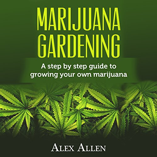Marijuana Gardening     Step by Step Guide to Growing Your Own Marijuana              By:                                                                                                                                 Alex Allen                               Narrated by:                                                                                                                                 Dave Wright                      Length: 50 mins     4 ratings     Overall 4.3
