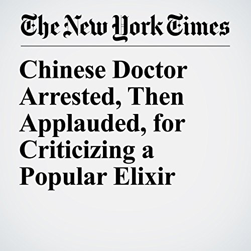 Chinese Doctor Arrested, Then Applauded, for Criticizing a Popular Elixir copertina