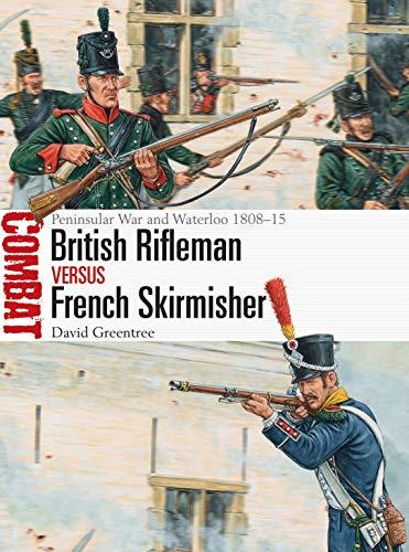 British Rifleman vs French Skirmisher: Peninsular War and Waterloo 1808–15 (Combat Book 46) (English Edition)