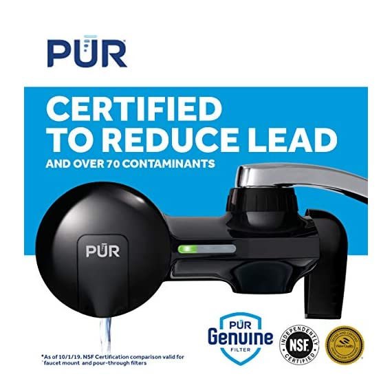 PUR PFM100B Faucet Water Filtration System, Horizontal, Black 2 PUR ADVANCED FAUCET WATER FILTER:PUR Advanced Faucet Filter in Chrome attaches to your sink faucet, for easy, quick access to cleaner, great-tasting filtered water. A CleanSensor Monitor displays filter status, so you know when it needs replacement. Dimensions: 6.75 W x 2.875 H x 5.25 L FAUCET WATER FILTER: PUR's MineralClear faucet filters are certified to reduce over 70 contaminants, including 99% of lead, so you know you're drinking cleaner, great-tasting water. They provide 100 gallons of filtered water, or 2-3 months of typical use WHY FILTER WATER? Home tap water may look clean, but may contain potentially harmful pollutants & contaminants picked up on its journey through old pipes. PUR water filters, faucet filtration systems & water filter pitchers reduce these contaminants