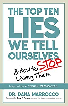 The Top Ten Lies We Tell Ourselves  And How to Stop Living Them