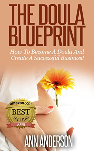 The Doula Blueprint:: How to Become a Doula and Create a Successful Business